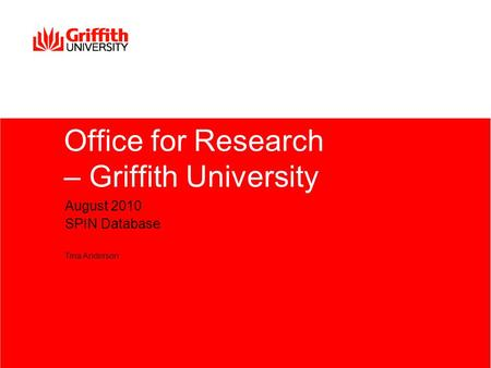 Office for Research – Griffith University August 2010 SPIN Database Tina Anderson.