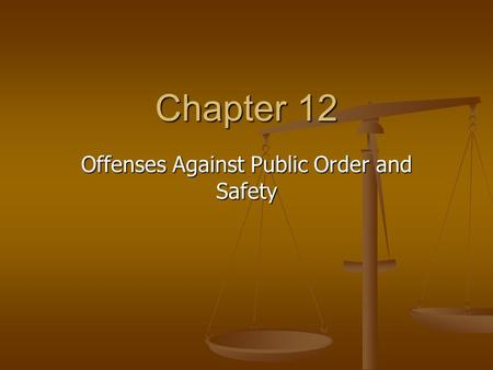 Chapter 12 Offenses Against Public Order and Safety.