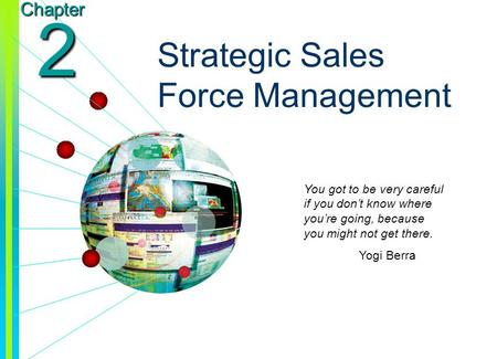 Copyright © 2003 by The McGraw-Hill Companies, Inc. All rights reserved. 2-1 Chapter 2 Strategic Sales Force Management You got to be very careful if you.