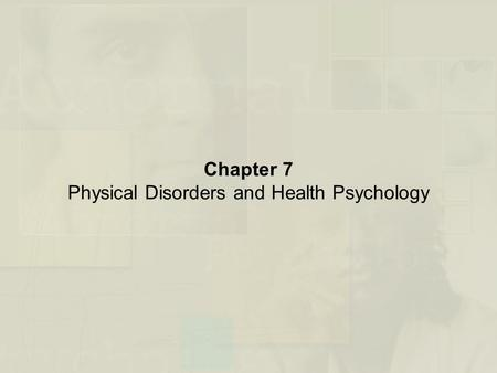 Chapter 7 Physical Disorders and Health Psychology