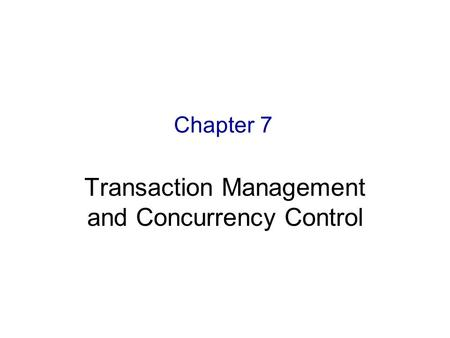 9 Chapter 7 Transaction Management and Concurrency Control.
