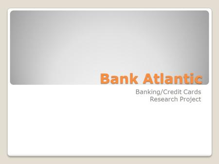 Bank Atlantic Banking/Credit Cards Research Project.
