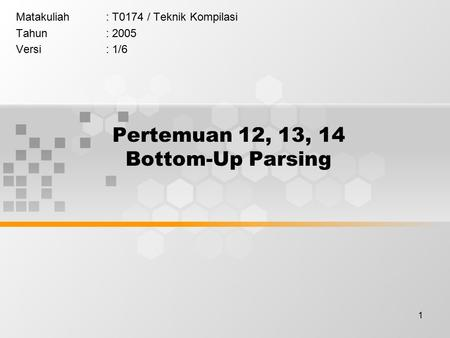 Pertemuan 12, 13, 14 Bottom-Up Parsing