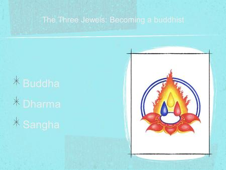 The Three Jewels: Becoming a buddhist Buddha Dharma Sangha.