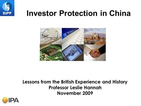 Lessons from the British Experience and History Professor Leslie Hannah November 2009 Investor Protection in China.