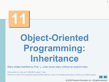  2009 Pearson Education, Inc. All rights reserved. 1 11 Object-Oriented Programming: Inheritance Many slides modified by Prof. L. Lilien (even many without.