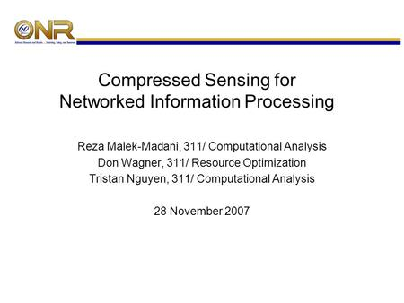 Compressed Sensing for Networked Information Processing Reza Malek-Madani, 311/ Computational Analysis Don Wagner, 311/ Resource Optimization Tristan Nguyen,