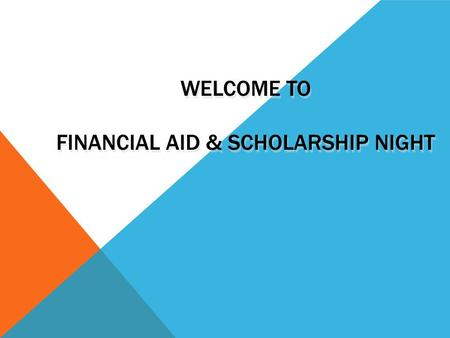 WELCOME TO FINANCIAL AID & SCHOLARSHIP NIGHT. TONIGHT'S TOPICS  What is Financial Aid  Types of Financial Aid  How is Financial Aid Awarded  The Financial.