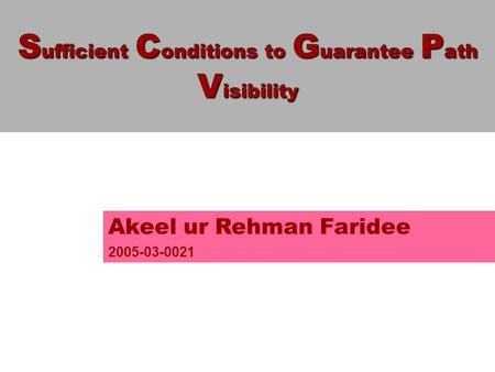 S ufficient C onditions to G uarantee P ath V isibility Akeel ur Rehman Faridee 2005-03-0021.