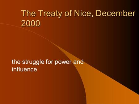 The Treaty of Nice, December 2000 the struggle for power and influence.