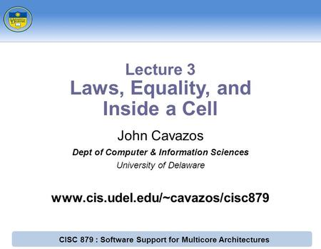 CISC 879 : Software Support for Multicore Architectures John Cavazos Dept of Computer & Information Sciences University of Delaware www.cis.udel.edu/~cavazos/cisc879.