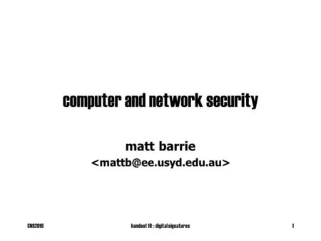 CNS2010handout 10 :: digital signatures1 computer and network security matt barrie.