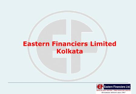 1 Eastern Financiers Limited Kolkata. 2 INDIAN CAPITAL MARKETS PAST, PRESENT & FUTURE.