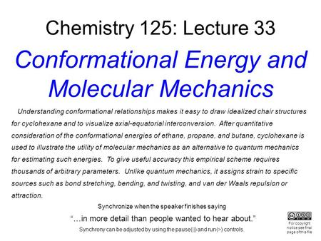 Chemistry 125: Lecture 33 Conformational Energy and Molecular Mechanics Understanding conformational relationships makes it easy to draw idealized chair.