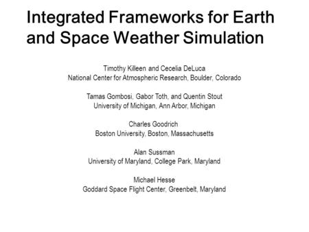 Integrated Frameworks for Earth and Space Weather Simulation Timothy Killeen and Cecelia DeLuca National Center for Atmospheric Research, Boulder, Colorado.