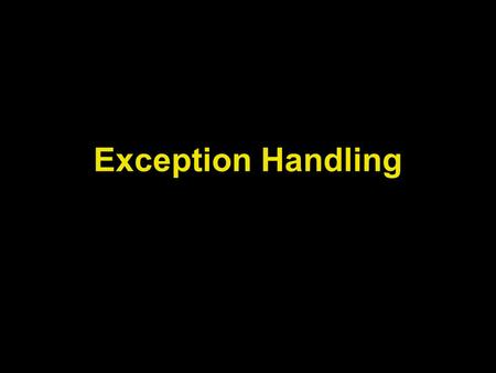 Exception Handling. Lecture Objectives To learn how to throw exceptions To be able to design your own exception classes To understand the difference between.