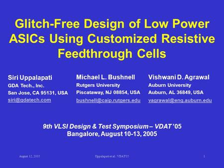 August 12, 2005Uppalapati et al.: VDAT'051 Glitch-Free Design of Low Power ASICs Using Customized Resistive Feedthrough Cells 9th VLSI Design & Test Symposium.