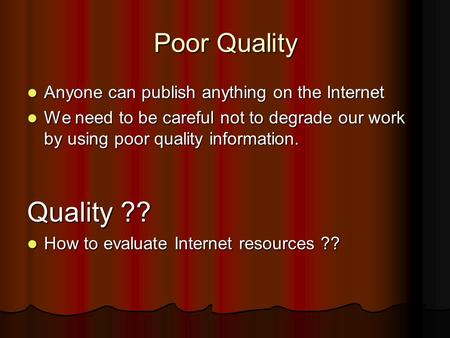 Poor Quality Anyone can publish anything on the Internet Anyone can publish anything on the Internet We need to be careful not to degrade our work by.