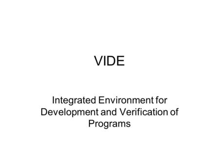 VIDE Integrated Environment for Development and Verification of Programs.