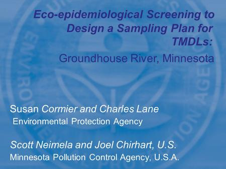 1 Susan Cormier and Charles Lane Environmental Protection Agency Scott Neimela and Joel Chirhart, U.S. Minnesota Pollution Control Agency, U.S.A. Design.
