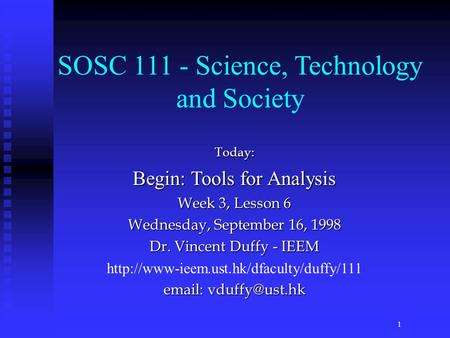 Today: Begin: Tools for Analysis Week 3, Lesson 6 Wednesday, September 16, 1998 Dr. Vincent Duffy - IEEM