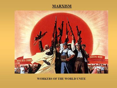 MARXISM WORKERS OF THE WORLD UNITE. MARXISM SCIENTIFIC SOCIALISM  Karl Marx and Friederich Engels: Founders of most radical form of socialism = COMMUNISM.