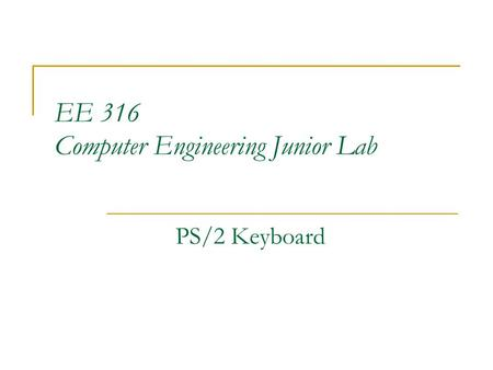 EE 316 Computer Engineering Junior Lab PS/2 Keyboard.