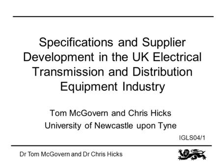 IGLS04/1 Dr Tom McGovern and Dr Chris Hicks Specifications and Supplier Development in the UK Electrical Transmission and Distribution Equipment Industry.