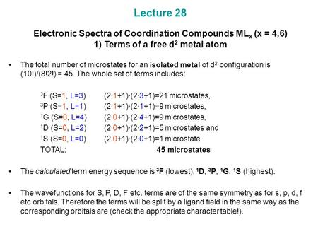 Lecture 28 Electronic Spectra of Coordination Compounds MLx (x = 4,6) 1) Terms of a free d2 metal atom The total number of microstates for an isolated.