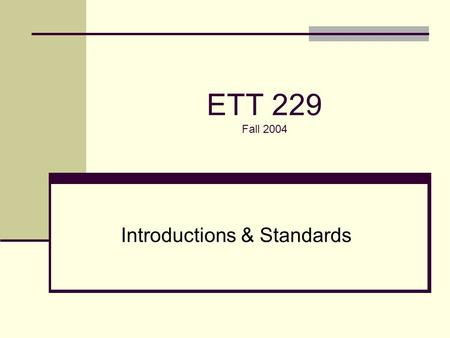 ETT 229 Fall 2004 Introductions & Standards. Agenda 10:00-10:40 – Introductions 10:40-11:15 – Standards presentation.