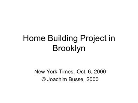 Home Building Project in Brooklyn New York Times, Oct. 6, 2000 © Joachim Busse, 2000.