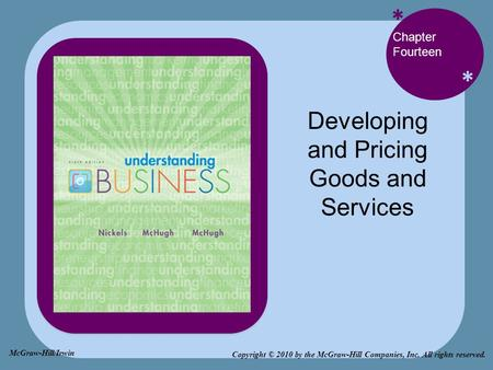 * * Chapter Fourteen Developing and Pricing Goods and Services Copyright © 2010 by the McGraw-Hill Companies, Inc. All rights reserved. McGraw-Hill/Irwin.