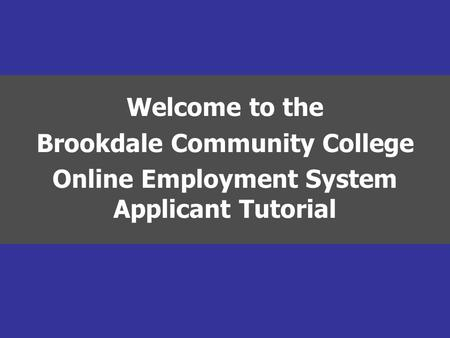 Welcome to the Brookdale Community College Online Employment System Applicant Tutorial.