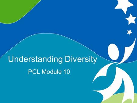 0 Understanding Diversity ©2008, University of Vermont and PACER Center Understanding Diversity PCL Module 10.