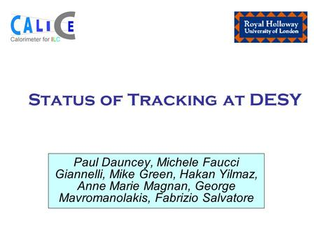 Status of Tracking at DESY Paul Dauncey, Michele Faucci Giannelli, Mike Green, Hakan Yilmaz, Anne Marie Magnan, George Mavromanolakis, Fabrizio Salvatore.
