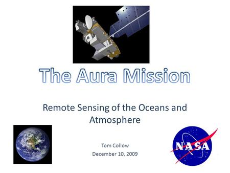 Remote Sensing of the Oceans and Atmosphere Tom Collow December 10, 2009.