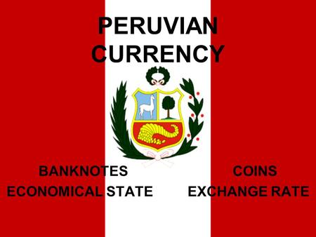PERUVIAN CURRENCY BANKNOTES COINS ECONOMICAL STATE EXCHANGE RATE.