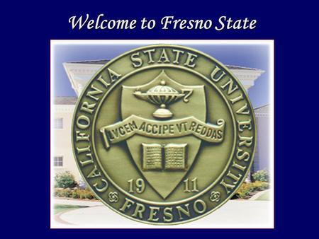 Welcome to Fresno State. Fresno State is Central Valley's premiere regional university. We are emerging as the intellectual and cultural centerpiece of.