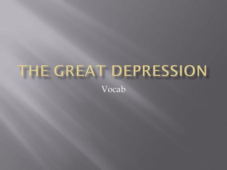 Vocab.  Great Depression: A period, lasting from 1929-1940, in which the U.S. economy was in a severe decline and millions of Americans were unemployed.