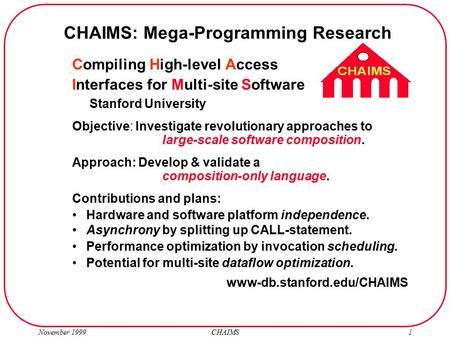 November 1999 CHAIMS1 Compiling High-level Access Interfaces for Multi-site Software Stanford University Objective: Investigate revolutionary approaches.