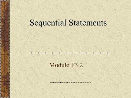 Sequential Statements Module F3.2. Sequential Statements Statements executed sequentially within a process If Statements Case Statements Loop Statements.