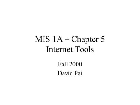 MIS 1A – Chapter 5 Internet Tools Fall 2000 David Pai.