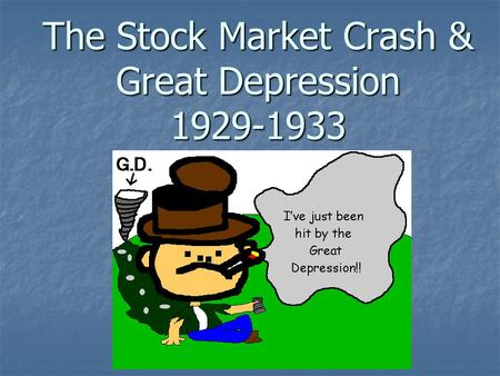 The Stock Market Crash & Great Depression 1929-1933.