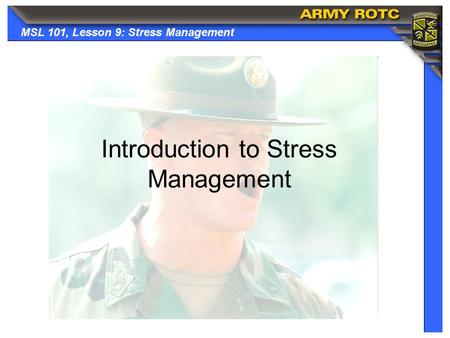 MSL 101, Lesson 9: Stress Management Introduction to Stress Management.