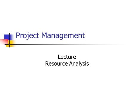 Project Management Lecture Resource Analysis. Introduction Project planning Gantt chart and WBS Project planning Network analysis I Project planning Network.