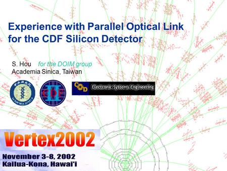 VERTEX 2002 Experience with Parallel Optical Link for the CDF Silicon Detector S. Hou for the DOIM group Academia Sinica, Taiwan.