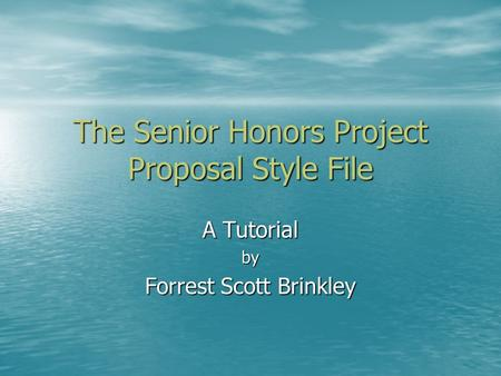 The Senior Honors Project Proposal Style File A Tutorial by Forrest Scott Brinkley.