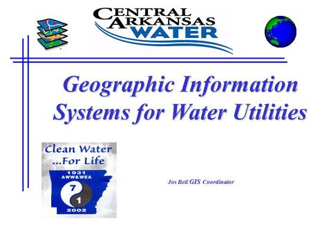 Geographic Information Systems for Water Utilities Jos Bell GIS Coordinator.