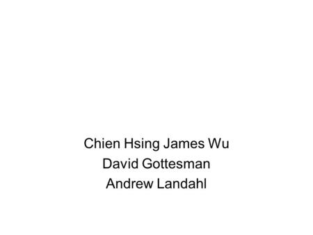 Chien Hsing James Wu David Gottesman Andrew Landahl.