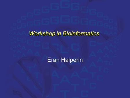 "Workshop in Bioinformatics Eran Halperin. The Human Genome Project ""What we are announcing today is that we have reached a milestone…that is, covering."